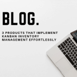 Blog: 3 products that implement kanban inventory management effortlessly